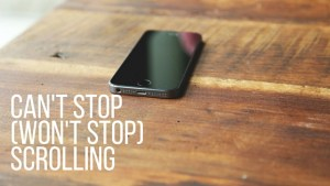 Can't Stop(Won't Stop)Scrolling