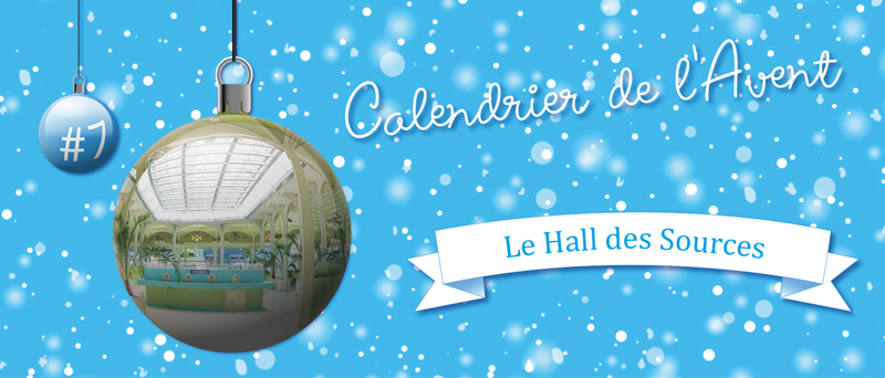 Calendrier de l'Avent : #7 Le Hall des Sources