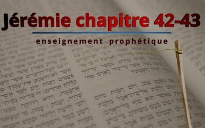 Enseignement prophétique – Jérémie chapitre 42 – 43
