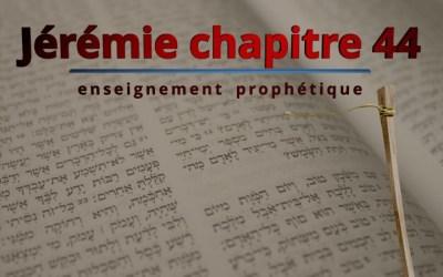 Enseignement prophétique – Jérémie chapitre 44