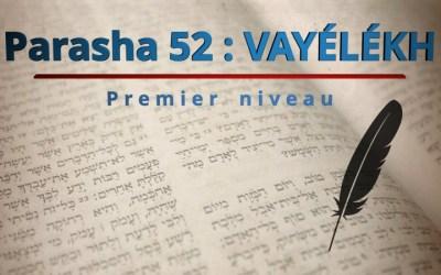Parasha 52 : VAYÉLEKH (Et il alla…) – Premier niveau