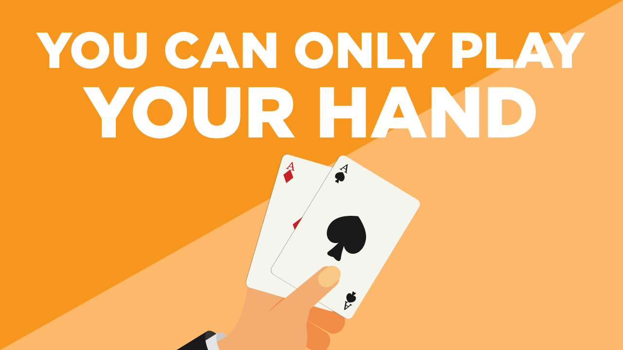 Why Only You Can Play Your Hand