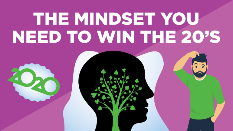 The Mindset You Need to Win the 20's (and in life)