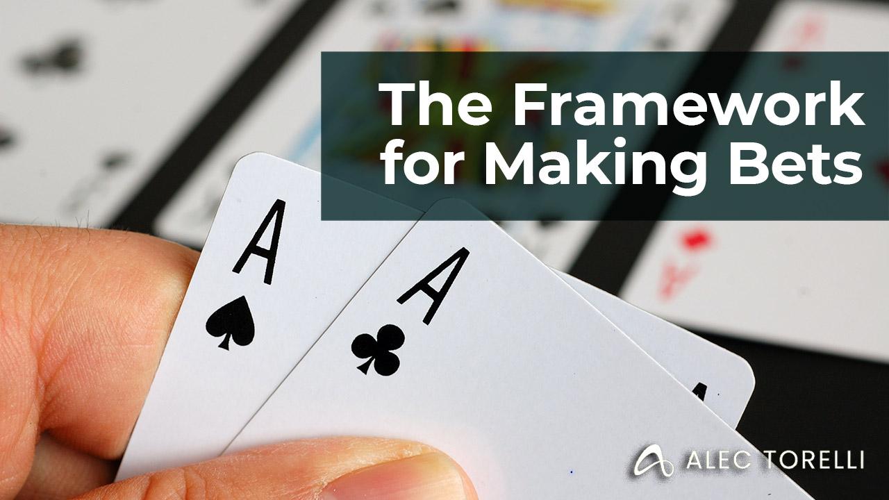 The Framework for Making Bets