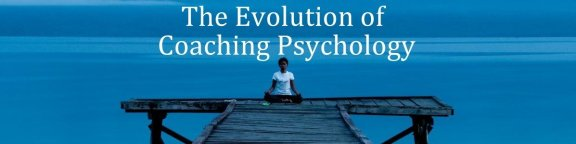 The Evolution of Coaching Psychology
