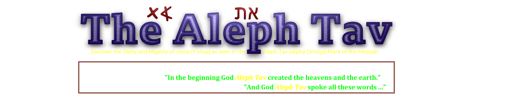The Aleph Tav Mark of Jesus (Y'shua), God of the Bible