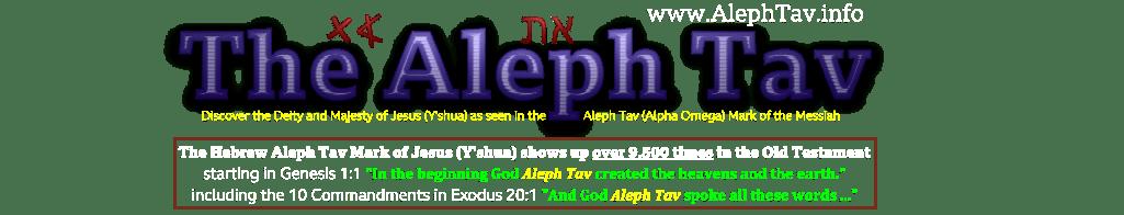 The Aleph Tav Mark of Jesus (Y'shua), God of the Bible