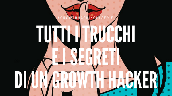 Tutti i trucchi e i segreti di marketing di un growth hacker - image  on http://www.alessiacamera.com