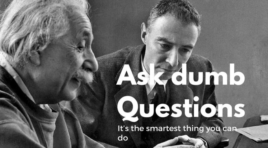 Ask dumb questions. It's the smartest thing you can do startup investment