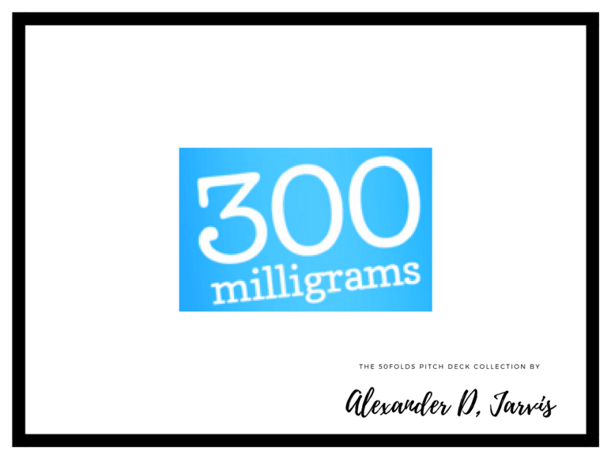 300 milligrams pitch deck
