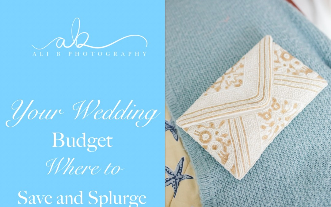 Your Wedding Budget | What to Save and Splurge on