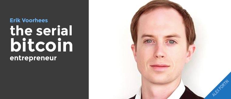 Erik Voorhees the serial bitcoin entrepreneur.
