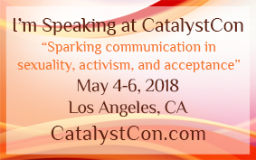 I'm Speaking at CatalystCon - Sparking communication in sexuality, activism, and acceptance May 4-6, 2018 in Los Angeles, CA - Details at CatalystCon.com