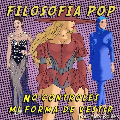 Filosofía Pop: No controles mi forma de vestir