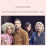 Little Big Town – When Someone Stops Loving You