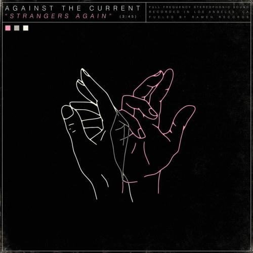 Against The Current - Strangers Again
