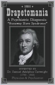 De vluchtpogingen van zwarte slaven waren volgens Samuel Cartwright kenmerken van een psychische aandoening: drapetomanie.