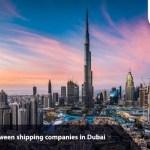 How to choose between shipping companies in Dubai
