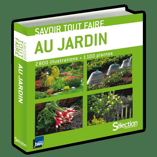 Savoir tout faire au jardin 2800 illustrations 1100 plantes