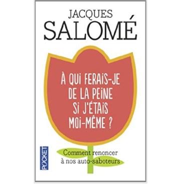 Jacques Salomé a qui ferais je de la peine si j'étais moi-même ?