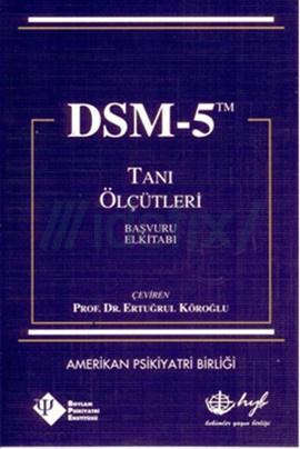 DSM 5 TANI ÖLÇÜTLERİ VE BAŞVURU EL KİTABI