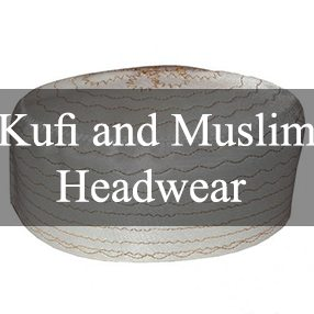 Kufi and Muslim Headwear