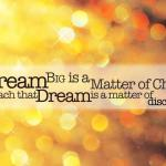 When I Dream, I Dream Big…
