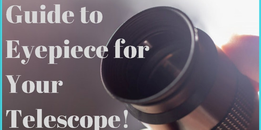 How to Choose Eyepiece for Telescope – The Buyers Guide