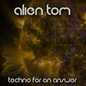 Alien Tom Techno For An Answer