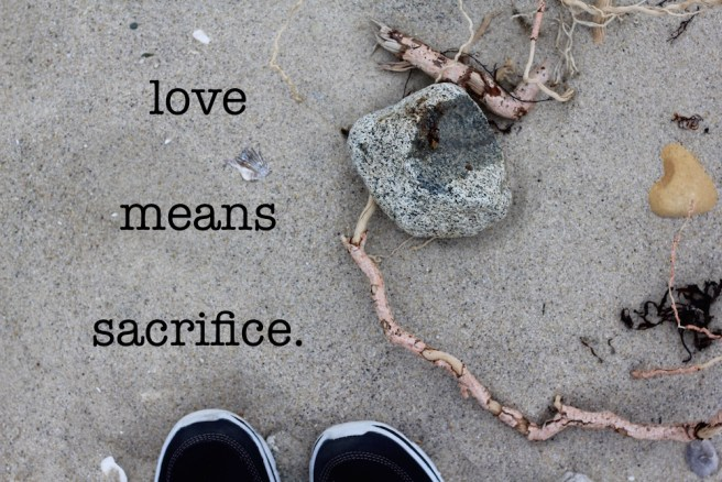 Love means sacrifice a life enjoyed love means sacrifice thecheapjerseys Image collections