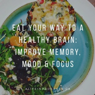 Eat Your Way to a Healthy Brain: Improve Memory, Mood & Focus