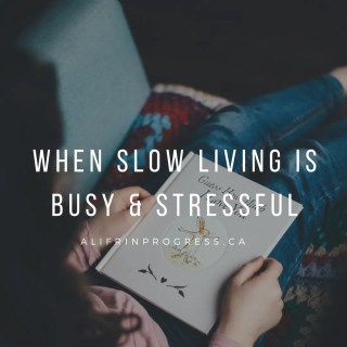 When Slow Living Feels Busy and Stressful