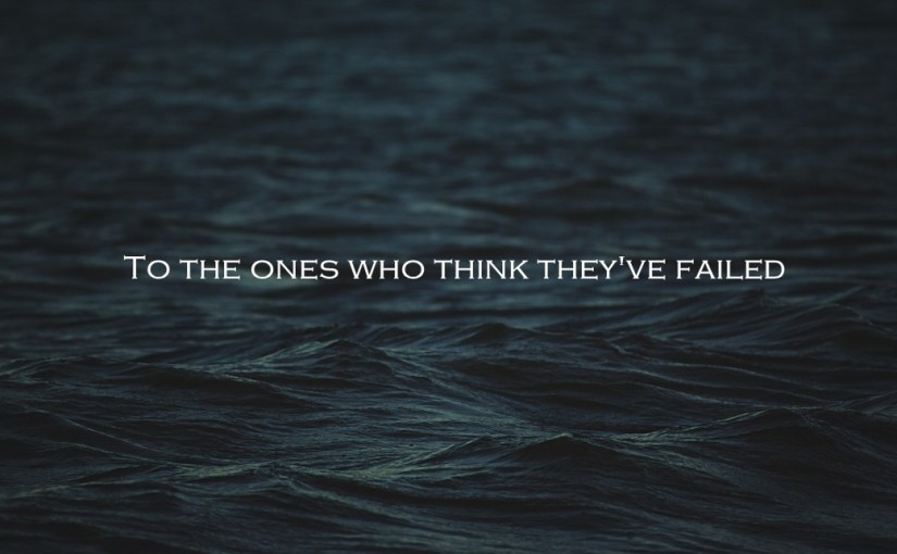 To the ones who think they've failed
