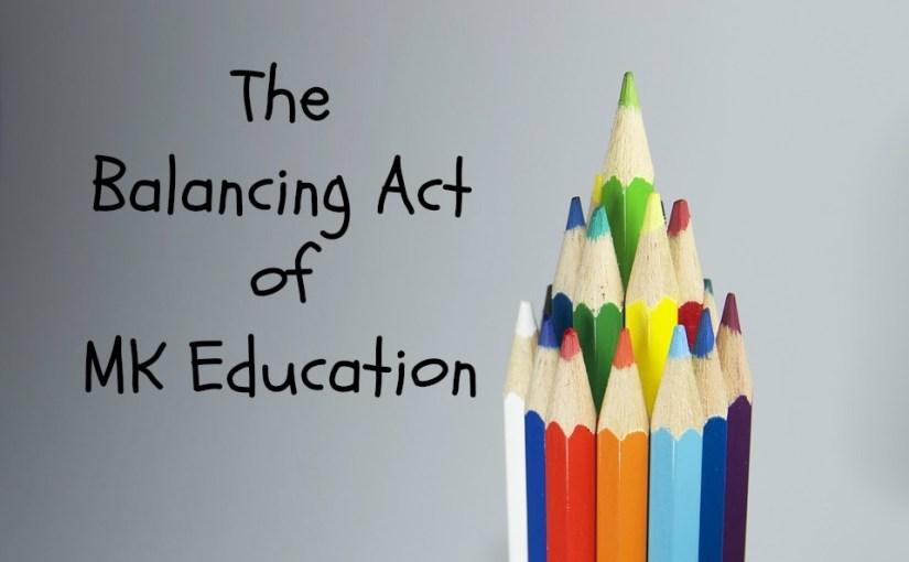 The Balancing Act of MK Education