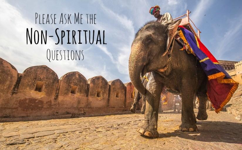 Please Ask Me the Non-Spiritual Questions