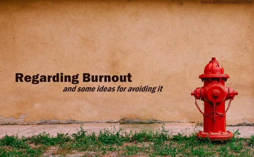 Regarding Burnout (and some ideas for avoiding it)
