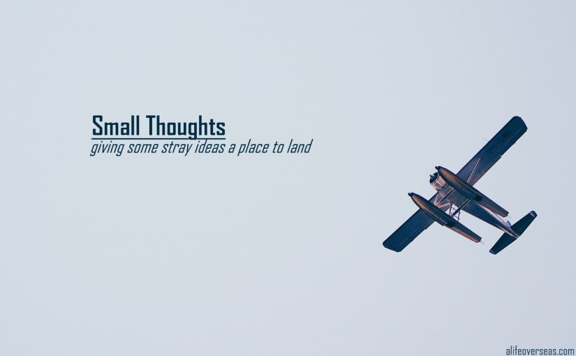 Small Thoughts: giving some stray ideas a place to land