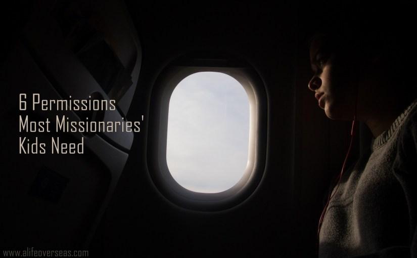 6 Permissions Most Missionaries' Kids Need