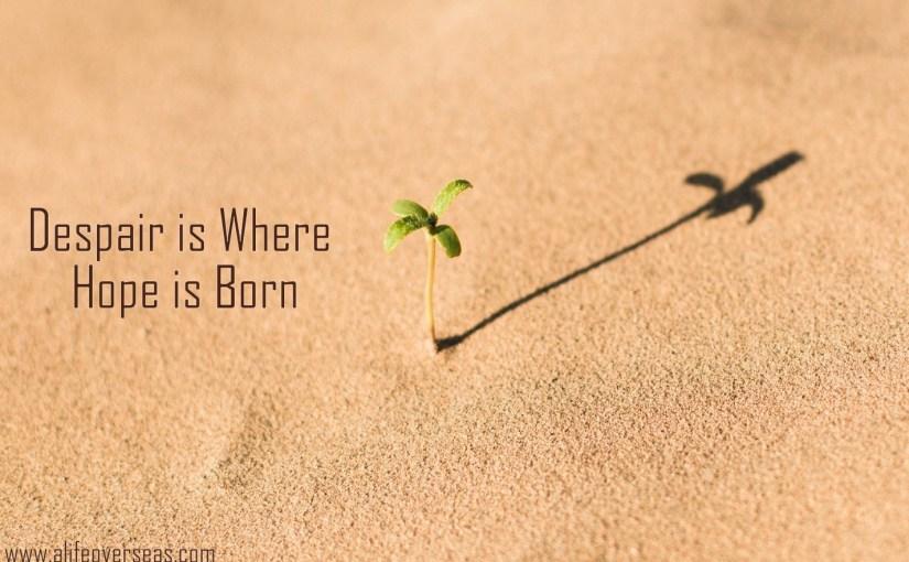 Despair is Where Hope is Born