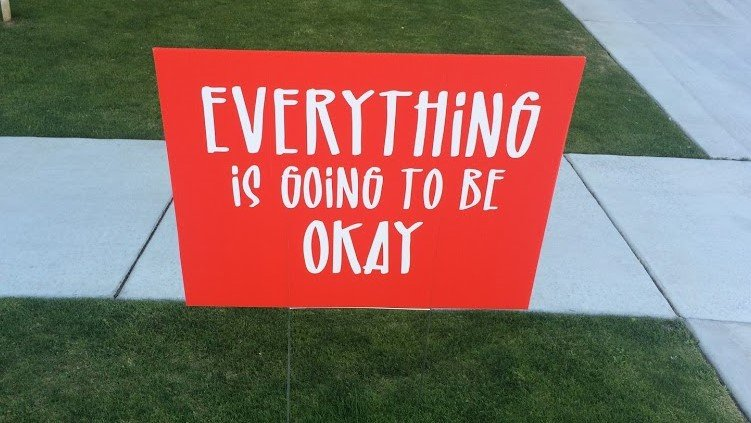 We Can't Be Sure Everything Is Going to Be Okay