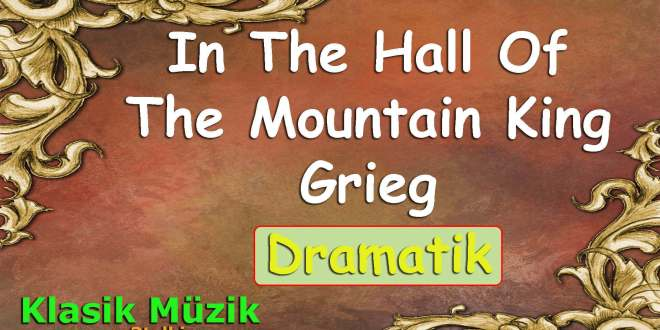 In The Hall Of The Mountain King Grieg