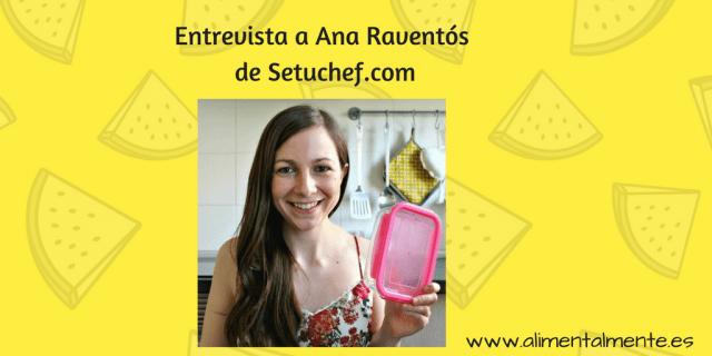 Entrevista a Ana Raventós setuchef