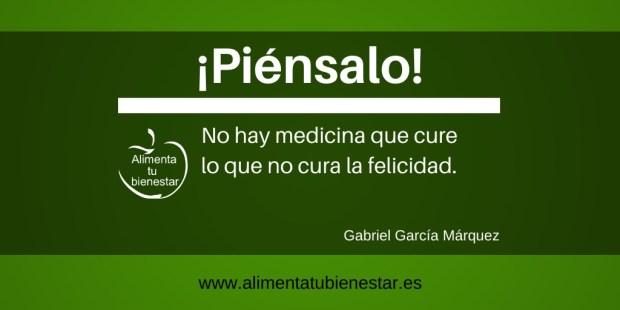 No hay medicina que no cure lo que no cura la felicidad