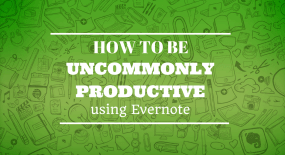 How to be uncommonly productive using Evernote