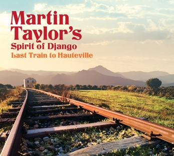 Martin Taylor's Spirit of Django – Last Train to Hauteville