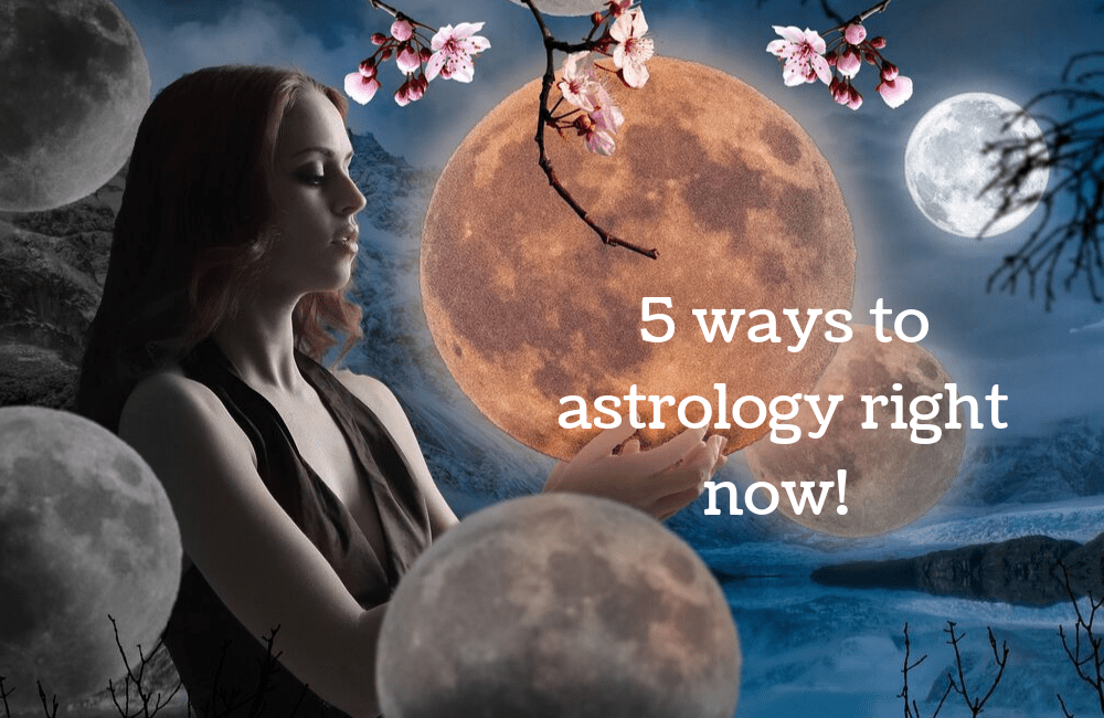 5 ways to astrology right now!
