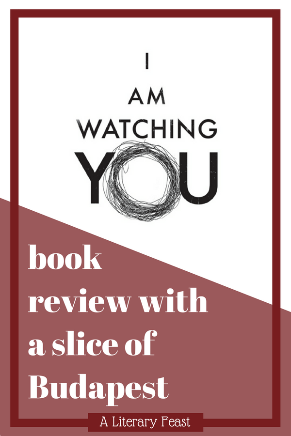 Book review of I Am Watching You by Teresa Driscoll  with discussion guide | psychological thriller | quick reads | plum slice pudding | Budapest desserts #bookreview #plumpudding #budapest #bookclubguide #discussionguide