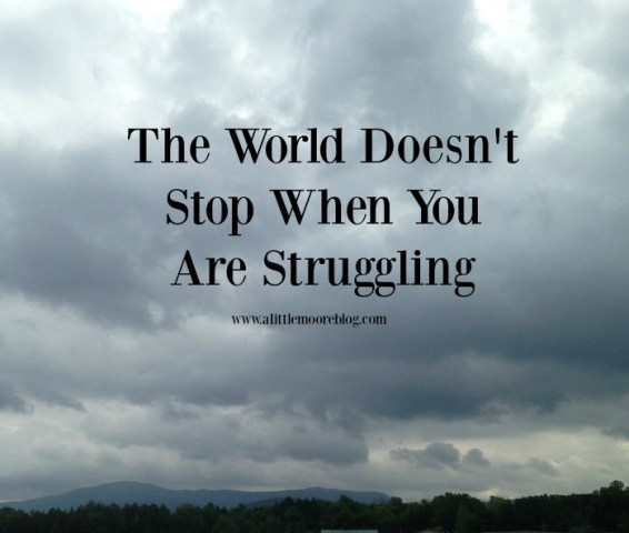 The World Doesn't Stop When You Are Struggling
