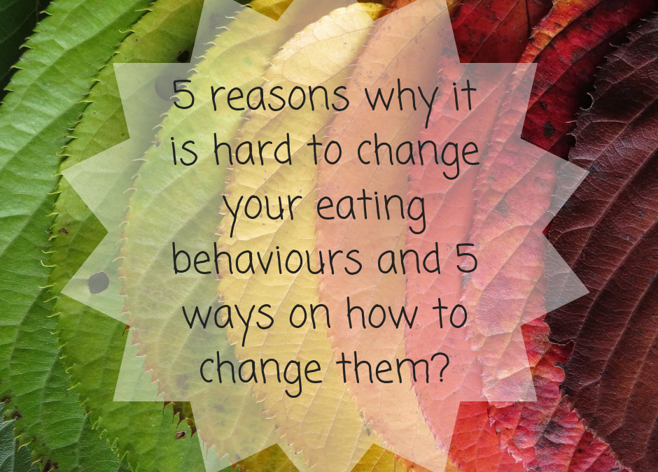5 reasons why is it hard to change eating habits and how you can change them
