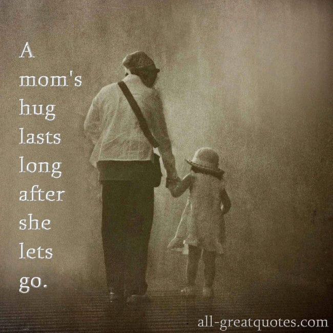 A Moms Hug Lasts Long After She Lets GO